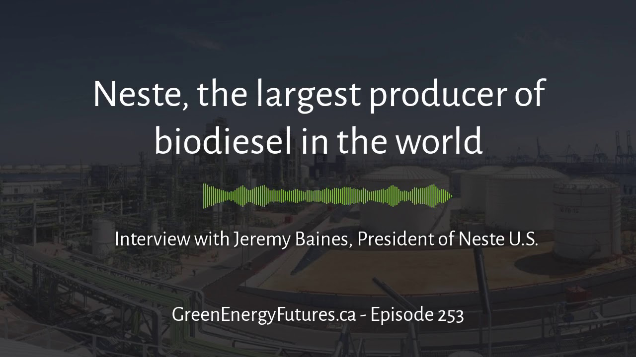 253. Full Interview with Jeremy Baines of Neste, largest producer of renewable fuels in the world