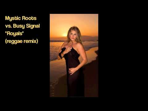 Royals (reggae remix) - Mystic Roots vs. Busy Signal