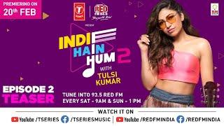 Indie Hai Hum Season 2 With Tulsi Kumar| EP-2 Promo | T-Series | Red Fm