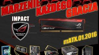 MKG.mATX.01.2016 - ROG.Impact.Skylake - Marzenie Każdego Gracza | 01.2016 - McSzakalTV