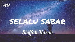 Selalu Sabar - Shiffah Harun Lyrics versi asli dari Aqila penantian