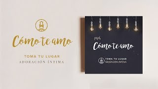 Como Te Amo (Vídeo Oficial) - TOMA TU LUGAR