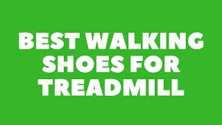 Best Walking Shoes For Treadmill 2018