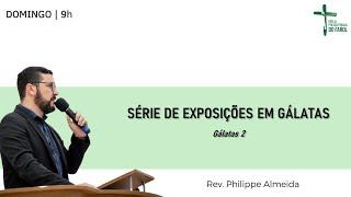 Culto Manhã - Domingo 08/08/21 - Exposições em Gálatas  - 2 - Rev. Philippe Almeida