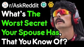 The Worst Secrets Your Spouse Has, That You Know About (r/AskReddit)