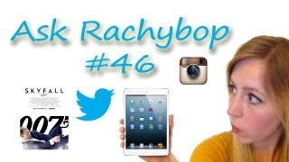 Ask Rachybop - SKYFALL, iPAD MINI AND FOLLOW BACK REQUESTS!!! - ASK RACHYBOP #46
