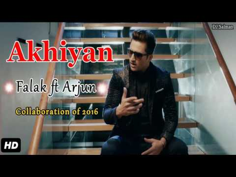 Akhiyan - Falak ft Arjun Full Song (2016) - DJ Salman