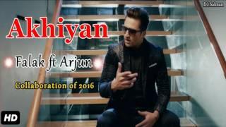 Akhiyan - Falak ft Arjun Full Song (2016) - DJ Salman