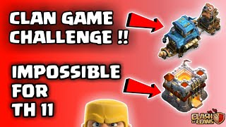 CLAN GAME CHALLENGE THAT *TH 11* CAN'T DO😁|| IMPOSSIBLE FOR TH11 😎||CLASH OF CLANS