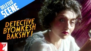 Deleted Scene 2 - Detective Byomkesh Bakshy