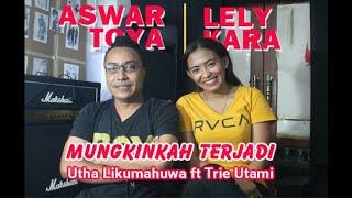 LEMBUT SUARA   UTHA LIKUMAHUWA ft TRIE UTAMI - MUNGKINKAH TERJADI   Cover by ASWAR TOYA ft LELY KARA