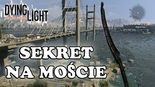 Dying Light | [Sekret #1] Zniszczony most