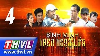 THVL | Bình minh trên ngọn lửa - Tập 4