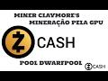 ZCASH (ZEC) - MINERAÇÃO PELA GPU - MINER CLAYMORE'S POOL DWARFPOOL