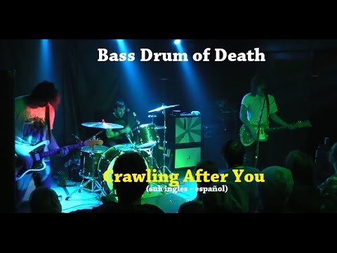 Bass Drum of Death - Crawling After You (Sub ingles - español)