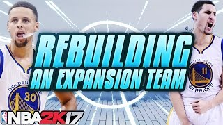 NBA 2K17 MY LEAGUE: REBUILDING AN EXPANSION TEAM!!! STEPH CURRY??