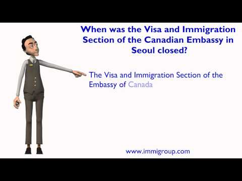 When was the Visa and Immigration Section of the Canadian Embassy in Seoul closed?