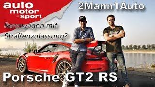 Porsche GT2 RS - Rennwagen mit Straßenzulassung? | 2Mann1Auto | auto motor und sport
