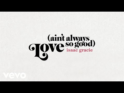 Isaac Gracie - Love (Ain't Always So Good) [Official Audio]