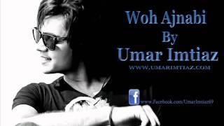 Umar Imtiaz - Woh Ajnabi [Lyrics]