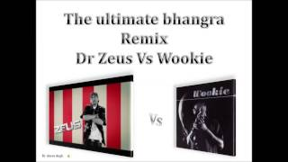 The ultimate bhangra remix Dr Zeus Vs Wookie