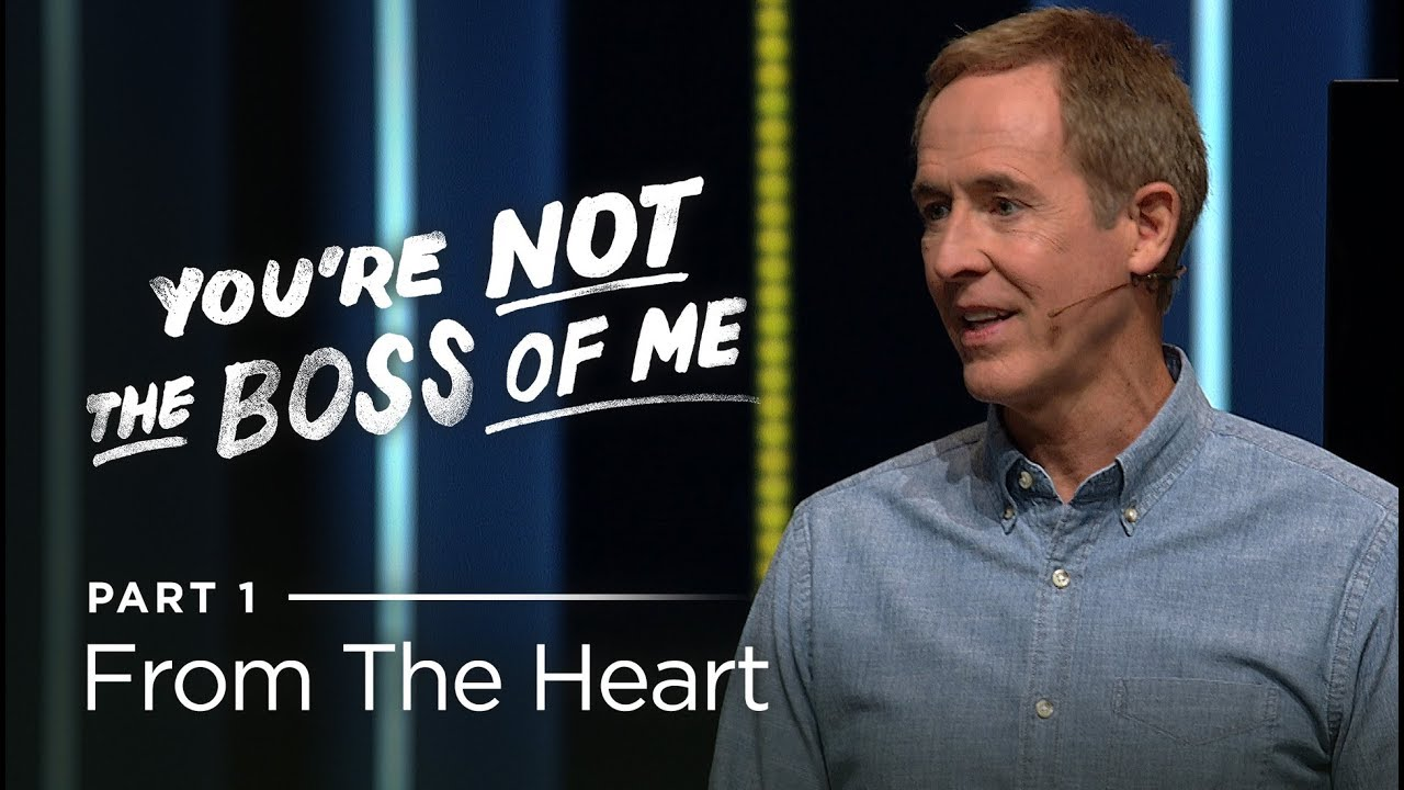 You're Not The Boss Of Me, Part 1: From the Heart // Andy Stanley