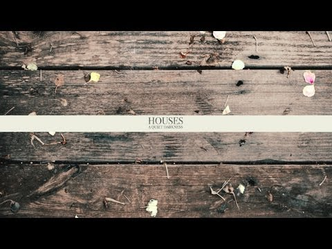 Houses - A Quiet Darkness