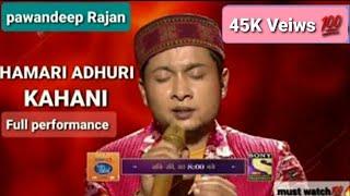 "Pawandeep Rajan  ""HAMARI ADHURI KAHANI"" full performance  Indian idol  Emotional  Must watch 💯 "