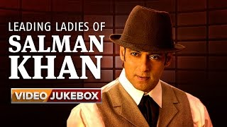 Leading Ladies of Salman Khan | Video Jukebox
