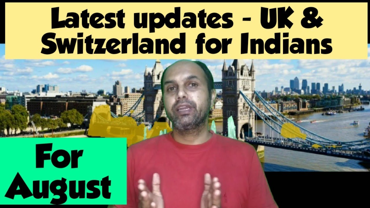 Latest update from UK and Switzerland for Indians - Good and Bad news - travel visas