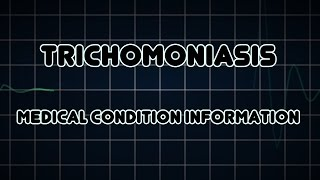 Trichomoniasis (Medical Condition)
