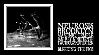 Neurosis - Bleeding The Pigs (Brooklyn 2013)
