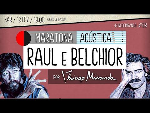 Live Maratona Acústica RAUL Seixas & BELCHIOR por Thiago Miranda #LiveDoMiranda #108 #FiqueEmCasa