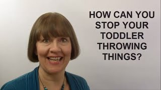 How Can You Stop Your Toddler Throwing Things? (Raising Toddlers #4)