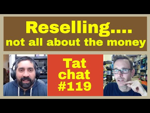 "Reselling on ebay ""It's not all about the money...."" Tat Chat #119"