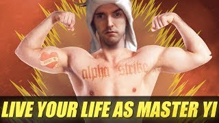 HOW TO LIVE YOUR LIFE AS MASTER YI - Cowsep