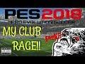 PES 2018 ONLINE RAGE!!| MY CLUB ANGER!