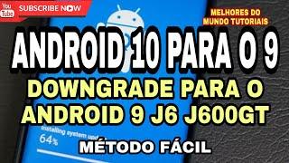 DOWNGRADE J6 J600GT B8, B7 PARA O ANDROID 9, VOLTAR  ANDROID 10 PARA NO ANDROID 9 J6 J600GT B7 E B8.