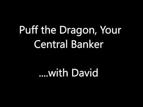 Puff the Magic Dragon, your Central Banker