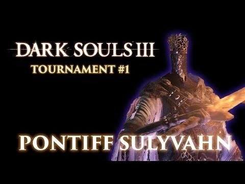 Dark Souls 3 PVP Tournament #1: The Pontiff Sulyvahn Cup (PS4)
