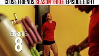 Close Friends Episode 8 | Season 3 - Road to Redemption #CloseFriendsWS