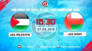 FULL | U23 PALESTINE vs U23 OMAN | GIẢI BÓNG ĐÁ U23 CÚP VINAPHONE 2018 | VFF Channel