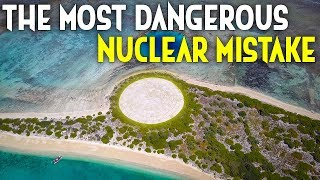 The Most Dangerous Nuclear Mistake In History