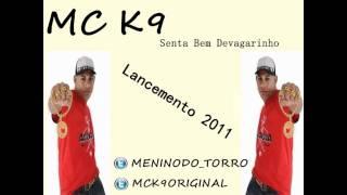 MC K9   SENTA BEM DEVAGARINHO  LANÇAMENTO 2011