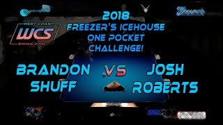 #3 - Josh ROBERTS vs Brandon SHUFF - The 2018 Freezer's Icehouse 1-Pocket Challenge!