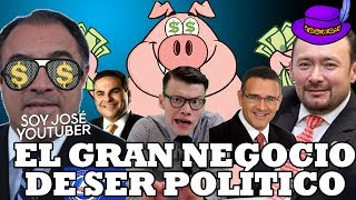 EL GRAN NEGOCIO DE SER POLÍTICO - SOY JOSE YOUTUBER