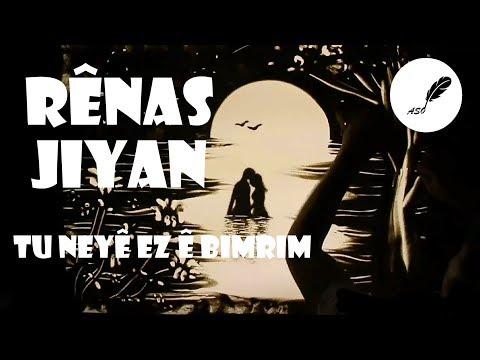 Rênas Jiyan - Tu Neyê Ez ê Bimrim (Deng: Gernas Nenas)