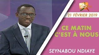 CE MATIN C'EST À NOUS DU 21 FEVRIER 2019 AVEC SEYNABOU NDIAYE