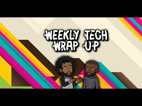 Episode 8: Weekly Tech Wrap Up