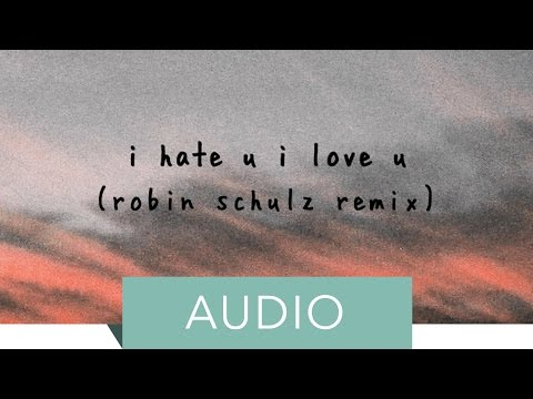 Gnash - I Hate U, I Love U (feat. Olivia O'Brien) (Robin Schulz Remix)